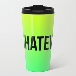 WHATEVER Travel Mug