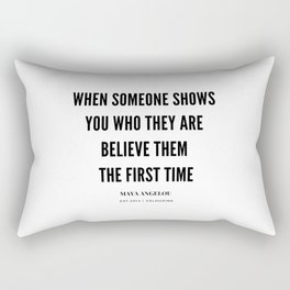 Maya Angelou Quote When Someone Shows Who They Are, Believe Them The First Time Rectangular Pillow