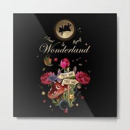 I Found Myself In Wonderland - Alice In Wonderland Metal Print
