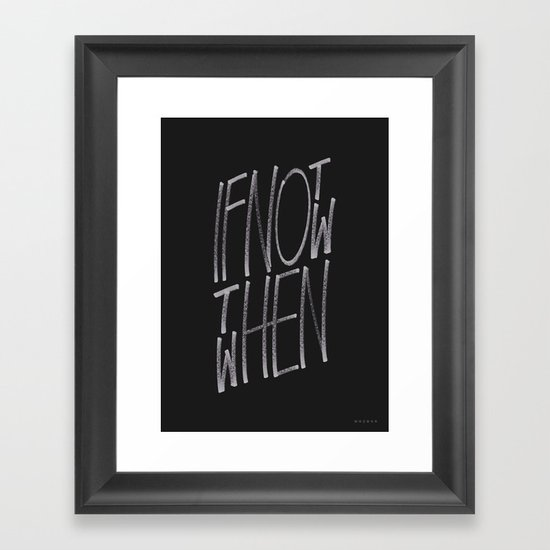 If Not Now Then When Framed Art Print