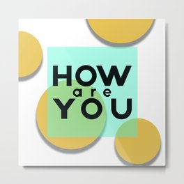 How are you Metal Print