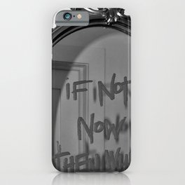 If Not Now Then When? motivational mirror on the wall black and white photography - photographs iPhone Case