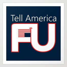 Tell America FU Art Print