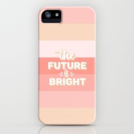 The Future Is Bright iPhone Case