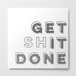 Time To Get Shit Done Metal Print