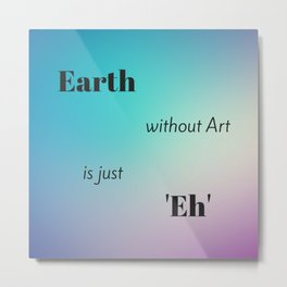 Home Decor: Earth without Art? Eh! (pattern, shade, pink, teal, pillow) Metal Print