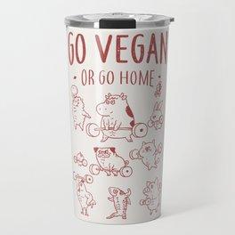 GO VEGAN OR GO HOME Travel Mug