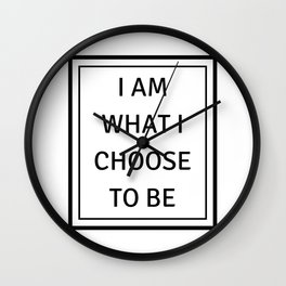 I AM WHAT I CHOOSE TO BE Wall Clock