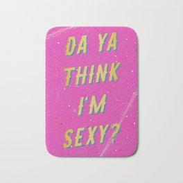 Da ya think i'm sexy? Bath Mat