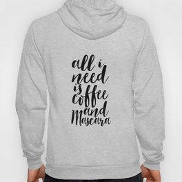 All I Need Is Coffee And Mascara Funny Wall Art Girl Room Decor Mascara Quote Coffee Quote Study Hoody