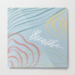 Inhale, Exhale, Breathe. Metal Print