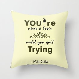 You're never a loser until you quit trying.- Mike Ditka Throw Pillow