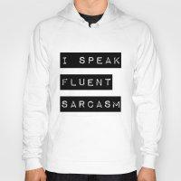 sarcasm Hoodies featuring I Speak Fluent Sarcasm by Poppo Inc.