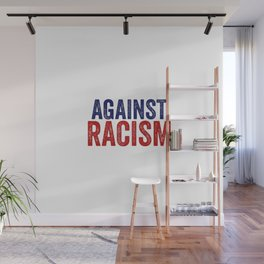 Against Racism | Antifacism Liberal Tolerance Gifts Wall Mural