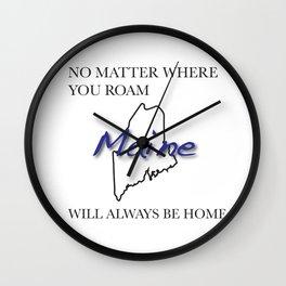 No Matter Where You Roam Maine Will Always Be Home Wall Clock