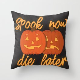 Spook Now Die Later Throw Pillow