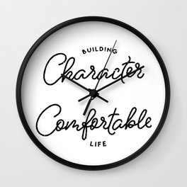 Character is Greater than Comfort Motivational Quote Wall Clock