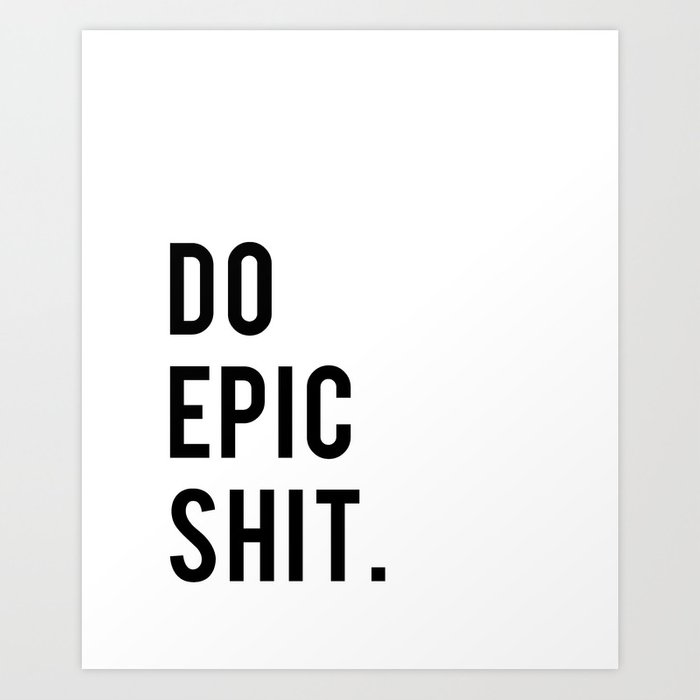 Sh Quote Captivating Do Epic Sh*t Minimal Motivational Quote Art Print.