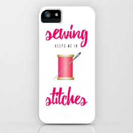 Funny Sewing Keeps Me in Stitches iPhone Case