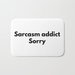 Sorry for Being Sarcastic Bath Mat