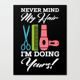 Never Mind My Hair Im Doing Yours Canvas Print