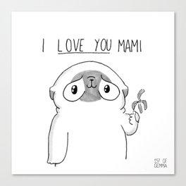 PUG Mochi - I love you mami Canvas Print