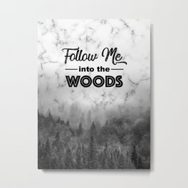 Follow me into the woods marble typograhy Metal Print