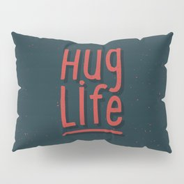 Hug Life Pillow Sham