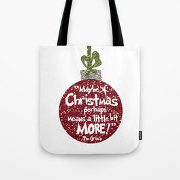 Maybe Christmas Perhaps Means a Little Bit More Tote Bag