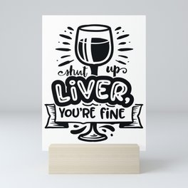 Shut up liver you're fine - Funny hand drawn quotes illustration. Funny humor. Life sayings. Mini Art Print