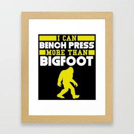 I Can Bench Press More Than Bigfoot Framed Art Print