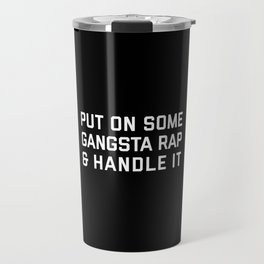 Gangsta Rap Funny Quote Travel Mug