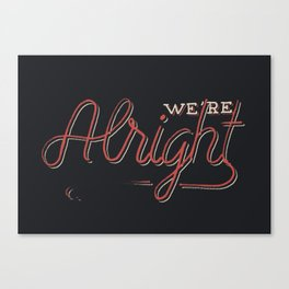 We're Alright Canvas Print