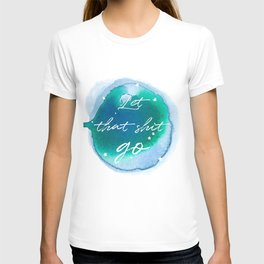Let that shit go - Watercolor Collection T-shirt