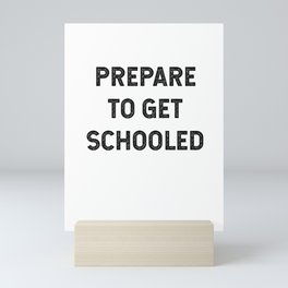 Prepare to get schooled Mini Art Print
