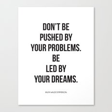 Don't be pushed by your problems. Be led by your dreams. Quote by Ralph Waldo Emmerson Canvas Print