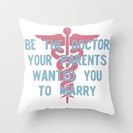 Be the Doctor your parents wanted you to marry Throw Pillow