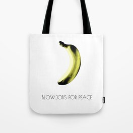 Blowjobs for Peace Tote Bag