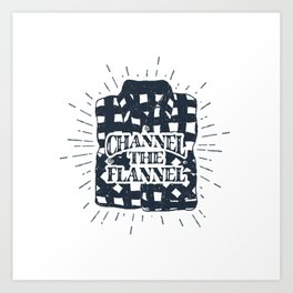 Channel The Flannel Art Print