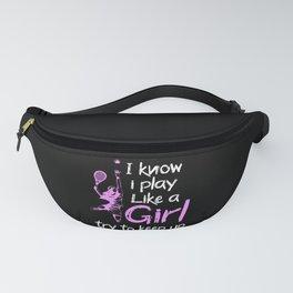 i know i play like a girl tennis Fanny Pack