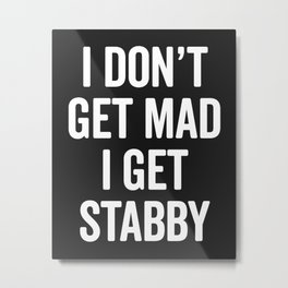 I Get Stabby Funny Offensive Slogan Metal Print