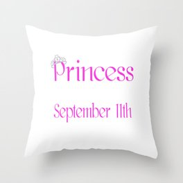 A Princess Is Born On September 11th Funny Birthday Throw Pillow