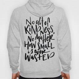 No Act of Kindness, No Matter How Small Hoody