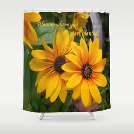 Blossom Where You Are Planted Shower Curtain