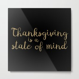 Thanksgiving is a state of mind - Typography on Black Background Metal Print
