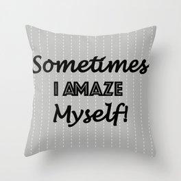 Sometimes I Amaze Myself! Throw Pillow