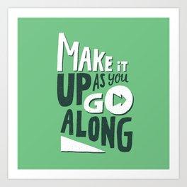 Make it Up as You Go Along Art Print