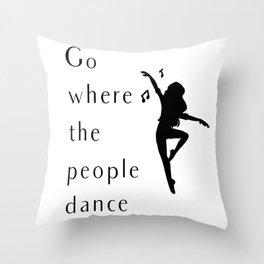 Dance Go Where The People Dance Throw Pillow