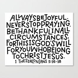 1 Thessalonians 5:16-18 Canvas Print