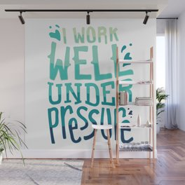 I work well under pressure Wall Mural